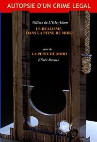 Villiers de l'Isle-Adam et Elisée Reclus - Le réalisme dans la peine de mort par Villiers de L'Isle-Adam, suivi de La Peine de Mort par Elisée Reclus (édition intégrale, revue et corrigée)..