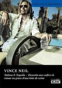 Vince Neil et Mike Sager - Tattoos & Tequila - Descente aux enfers et retour en grâce d'une bête de scène.
