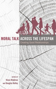 Vince Waldron et Douglas Kelley - Moral Talk Across the Lifespan - Creating Good Relationships.
