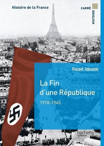 La fin d'une République 1918-1945. Histoire de la France