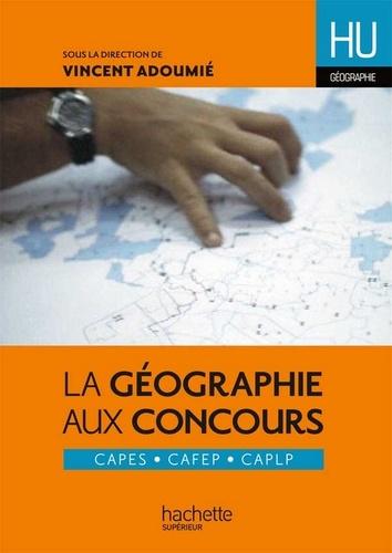 Vincent Adoumié et Laurent Bonnet - La géographie aux concours.