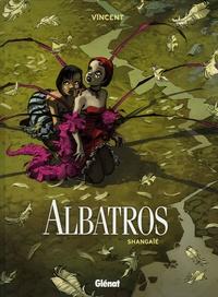 Vincent - Albatros Tome 1 : Shangaïé.
