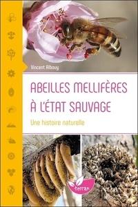 Vincent Albouy - Abeilles mellifères à l'état sauvage - Une histoire naturelle.
