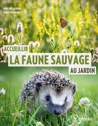 Vincent Albouy et Denis Richard - Accueillir la faune sauvage au jardin.