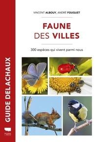 Vincent Albouy - Faune des villes - 300 espèces qui vivent parmi nous.