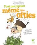 Vincent Albouy et Roland Garrigue - Faut pas pousser mémé dans les orties et autres expressions botaniques.