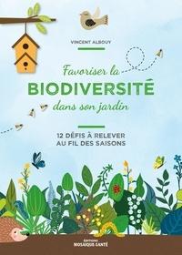 Vincent Albouy - Favoriser la biodiversité dans son jardin - 12 défis à relever au fil des saisons.