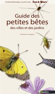 Vincent Albouy - Guide des petites bêtes des villes et des jardins.