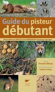 Guide du pisteur débutant- Reconnaître les traces et les empreintes d'animaux sauvages - Vincent Albouy |