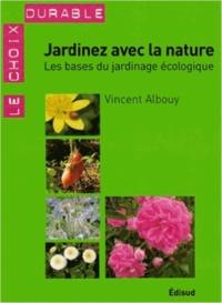 Vincent Albouy - Jardinez avec la nature - Les bases du jardinage écologique.