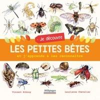 Vincent Albouy et Laurianne Chevalier - Je découvre les petites bêtes et j'apprends à les reconnaître.
