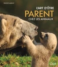 Téléchargez des livres j2me gratuits L'art d'être parent chez les animaux iBook MOBI ePub par Vincent Albouy in French 9782759230303