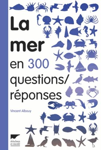 Vincent Albouy - La mer en 300 questions/réponses - Guide des curieux du bord de mer.