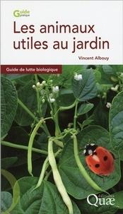 Vincent Albouy - Les animaux utiles au jardin - Guide de lutte biologique.