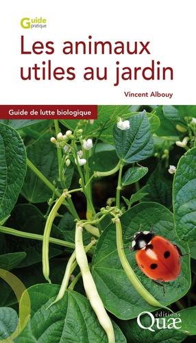 Les animaux utiles au jardin. Guide de lutte biologique