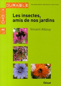 Vincent Albouy - Les insectes, amis de nos jardins.