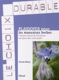 Vincent Albouy - Plaidoyer pour les mauvaises herbes - 7 bonnes raisons de leur laisser une place dans votre jardin.