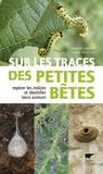 Vincent Albouy et André Fouquet - Sur les traces des petites bêtes - Repérer les indices et identifier leurs auteurs.