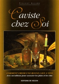 Caviste chez soi. Comment créer une bonne cave à vins - Vincent Allard | Showmesound.org