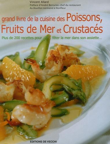 Vincent Allard - Grand livre de la Cuisine des poissons, fruits de mer et crustacés.