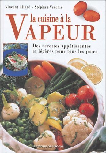 Vincent Allard et Stéphan Vecchio - La cuisine à la vapeur.