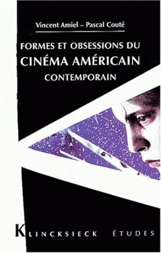 Vincent Amiel et Pascal Couté - Formes et obsessions du cinéma américain contemporain (1980-2002).