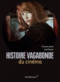 Vincent Amiel et José Moure - Histoire vagabonde du cinéma.