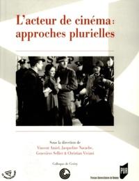 Vincent Amiel et Jacqueline Nacache - L'acteur de cinéma : approches plurielles.