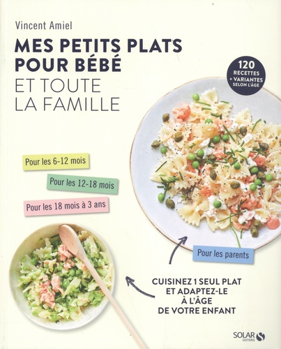 Vincent Amiel - Mes petits plats pour bébé et toute la famille - Cuisinez 1 seul plat et adaptez-le à l'âge de votre enfant.