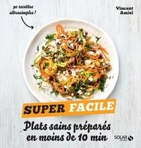 Vincent Amiel - Plats sains préparés en moins de 10 min.