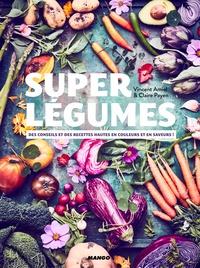 Vincent Amiel - Super légumes - Des conseils et des recettes hautes en couleurs et en saveurs !.
