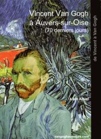 Vincent Amiel - Vincent Van Gogh à Auvers-sur-Oise.