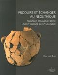 Vincent Ard - Produire et échanger au Néolithique - Traditions céramiques entre Loire et Gironde au IVe millénaire.