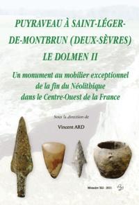 Vincent Ard - Puyraveau à Saint-Léger-de-Montbrun (Deux-Sèvres) - Le Dolmen II, Un monument au mobilier exceptionnel de la fin du Néolithique dans le Centre-Ouest de la France.