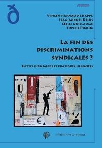 Vincent-Arnaud Chappe et Jean-Michel Denis - La fin des discriminations syndicales? - Luttes judiciaires et pratiques négociées.