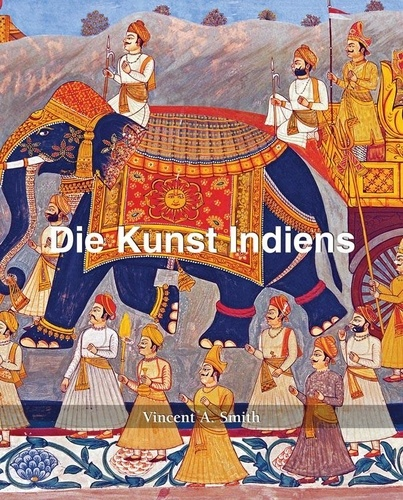 Vincent Arthur Smith - Die Kunst Indiens.