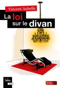 Vincent Aubelle - La loi sur le divan.