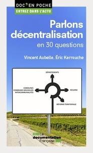 Vincent Aubelle et Eric Kerrouche - Parlons décentralisation en 30 questions.