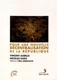 Vincent Aubelle et Nicolas Kada - Pour une nouvelle décentralisation de la République.