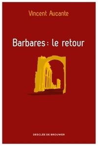 Vincent Aucante - Barbares : le retour.