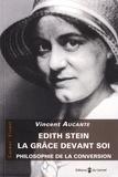 Vincent Aucante - Edith Stein, la grâce devant soi - Philosophie de la conversion.