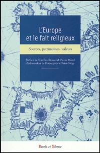 Vincent Aucante et  Collectif - L'Europe et le fait religieux - Sources, patrimoine, valeurs.