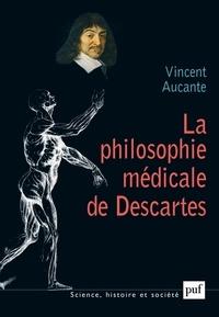 Vincent Aucante et Jean-Luc Marion - La philosophie médicale de Descartes.
