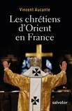 Vincent Aucante - Les chrétiens d'Orient en France.