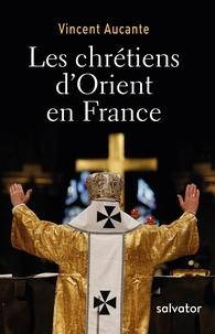 Les chrétiens d'Orient en France - Vincent Aucante pdf epub