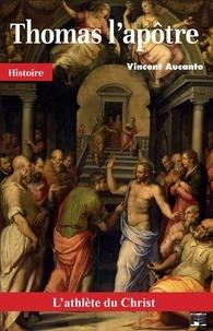 Vincent Aucante - Thomas l'apôtre, l'athlète du Christ.