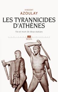 Vincent Azoulay - Les tyrannicides d'Athènes - Vie et mort de deux statues.