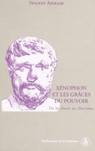 Vincent Azoulay - Xénophon et les grâces du pouvoir - De la charis au charisme.