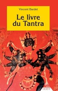 Vincent Bardet - Le livre du Tantra.