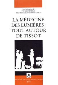 Vincent Barras et Micheline Louis-Courvoisier - La médecine des Lumières : tout autour de Tissot.
